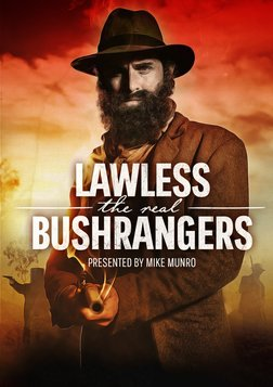 Lawless: The Real Bushrangers - Australia's Most Infamous 	Lawless Legends